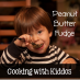 Cooking with Kiddos: Peanut Butter Fudge