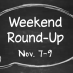 Weekend Round Up: Nov. 7-9