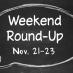 Weekend Round-Up: Nov. 21-23