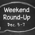Weekend Round-Up: Dec. 5-7